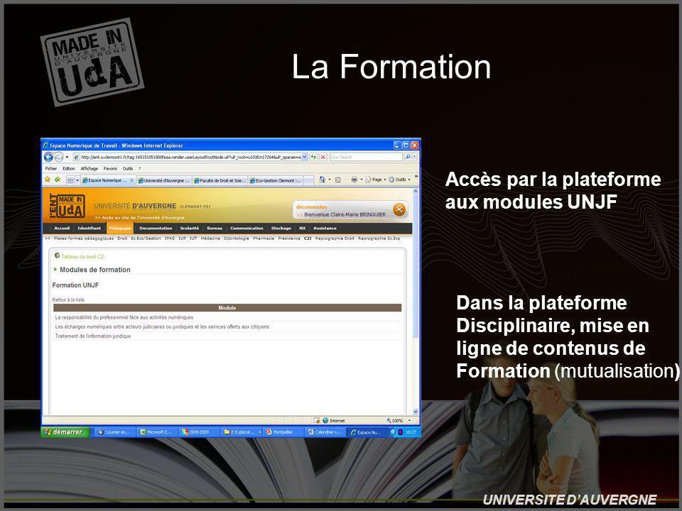 UNIVERSITE DAUVERGNE La Formation Accès par la plateforme aux modules UNJF Dans la plateforme Disciplinaire, mise en ligne de contenus de Formation (mutualisation)