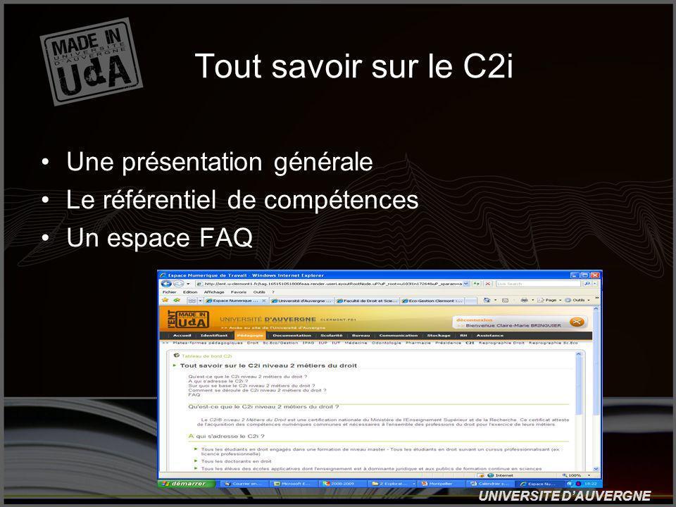 UNIVERSITE DAUVERGNE Tout savoir sur le C2i Une présentation générale Le référentiel de compétences Un espace FAQ
