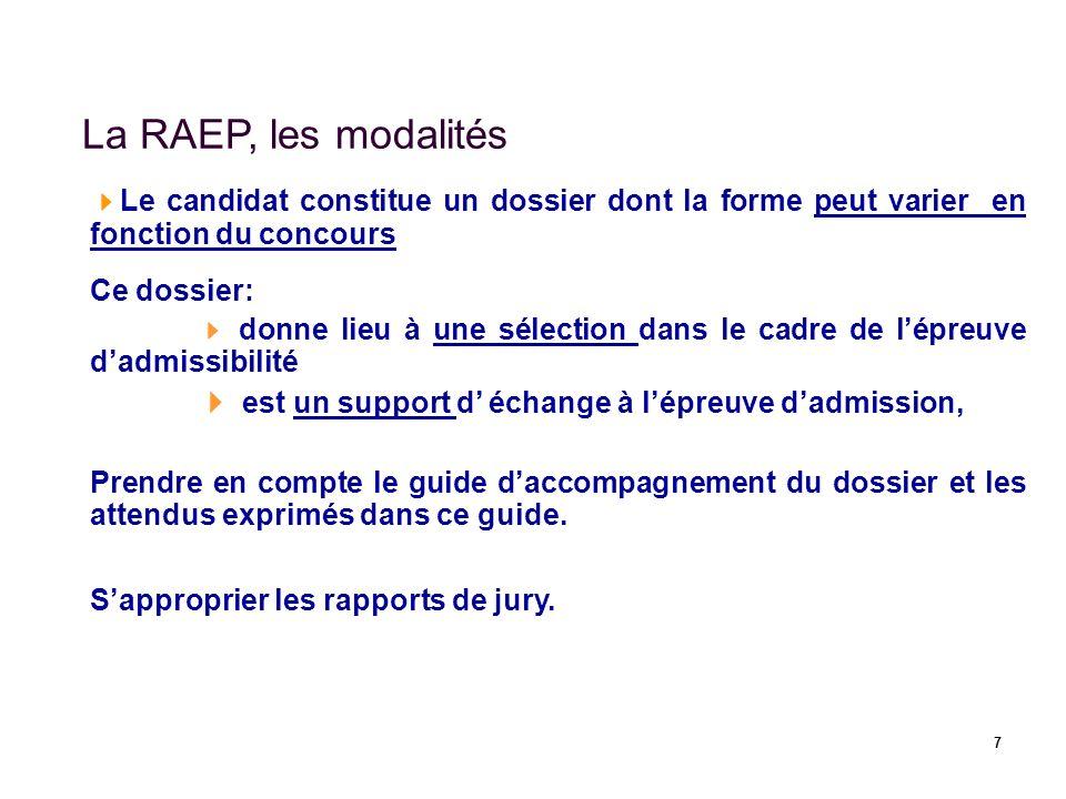 7 La RAEP, les modalités Le candidat constitue un dossier dont la forme peut varier en fonction du concours Ce dossier: donne lieu à une sélection dan