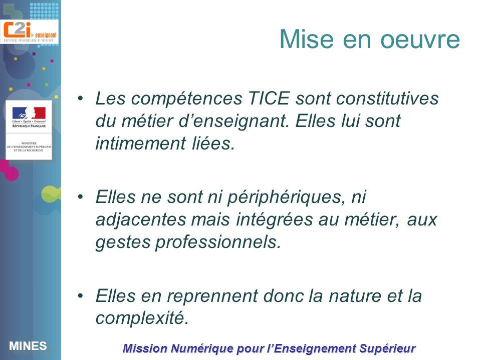 MINES Mission Numérique pour lEnseignement Supérieur Mise en oeuvre Les compétences TICE sont constitutives du métier denseignant.