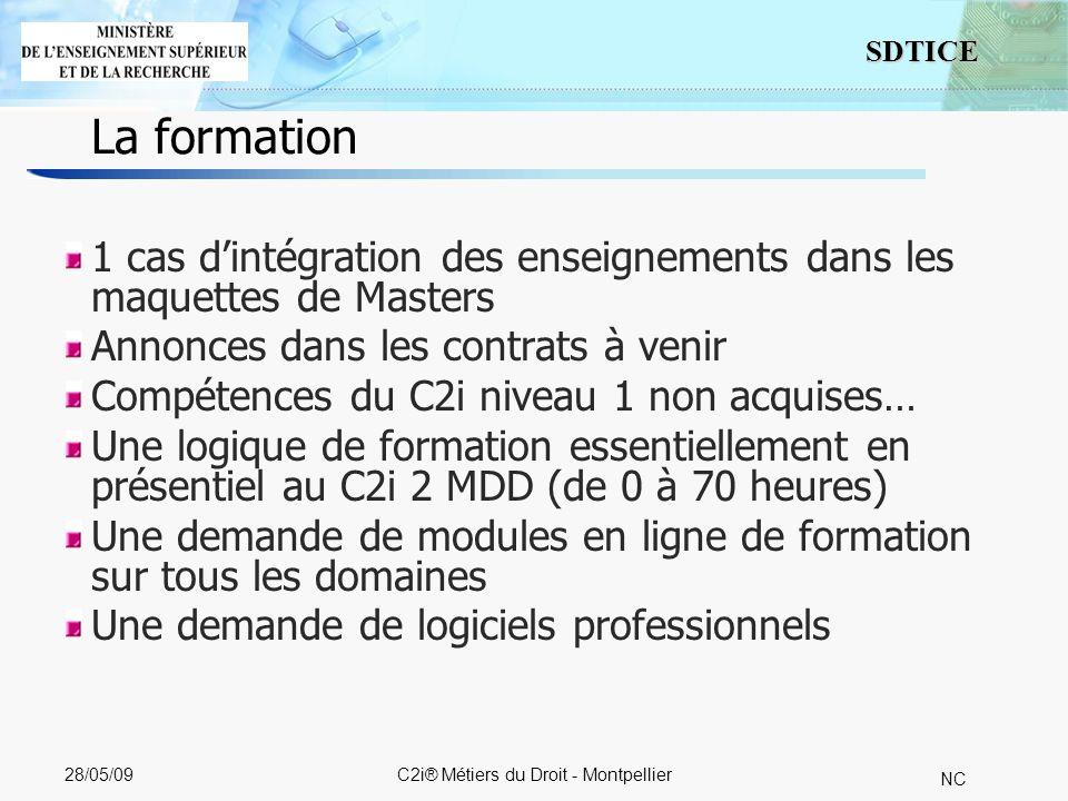 5 SDTICE NC 28/05/09C2i® Métiers du Droit - Montpellier 1 cas dintégration des enseignements dans les maquettes de Masters Annonces dans les contrats à venir Compétences du C2i niveau 1 non acquises… Une logique de formation essentiellement en présentiel au C2i 2 MDD (de 0 à 70 heures) Une demande de modules en ligne de formation sur tous les domaines Une demande de logiciels professionnels La formation