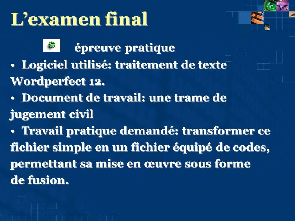 Lexamen final épreuve pratique Logiciel utilisé: traitement de texteLogiciel utilisé: traitement de texte Wordperfect 12.