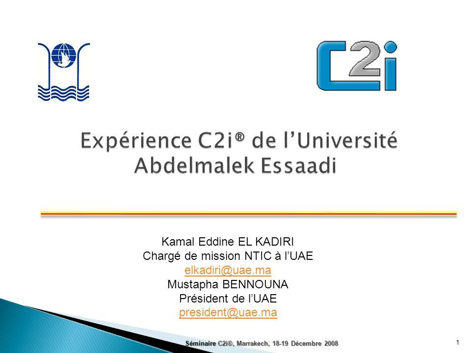 Kamal Eddine EL KADIRI Chargé de mission NTIC à lUAE elkadiri@uae.ma Mustapha BENNOUNA Président de lUAE president@uae.ma 1 Séminaire C2i®, Marrakech,
