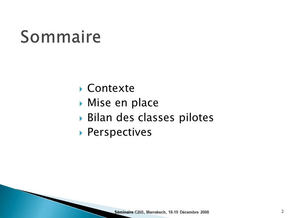 Contexte Mise en place Bilan des classes pilotes Perspectives 2 Séminaire C2i®, Marrakech, 18-19 Décembre 2008