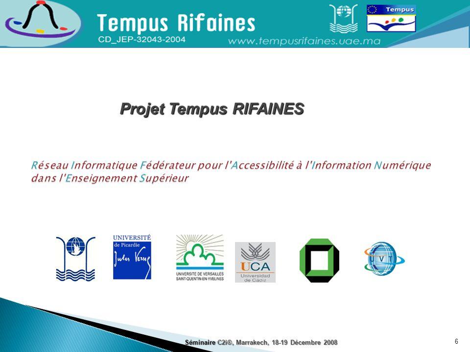 6 Projet Tempus RIFAINES Séminaire C2i®, Marrakech, 18-19 Décembre 2008