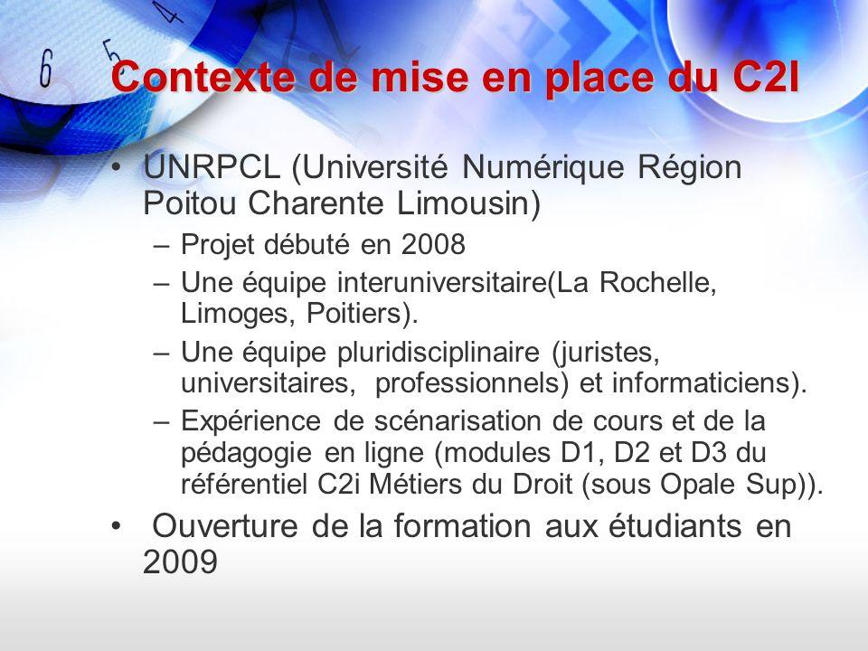 Contexte de mise en place du C2I UNRPCL (Université Numérique Région Poitou Charente Limousin) –Projet débuté en 2008 –Une équipe interuniversitaire(L