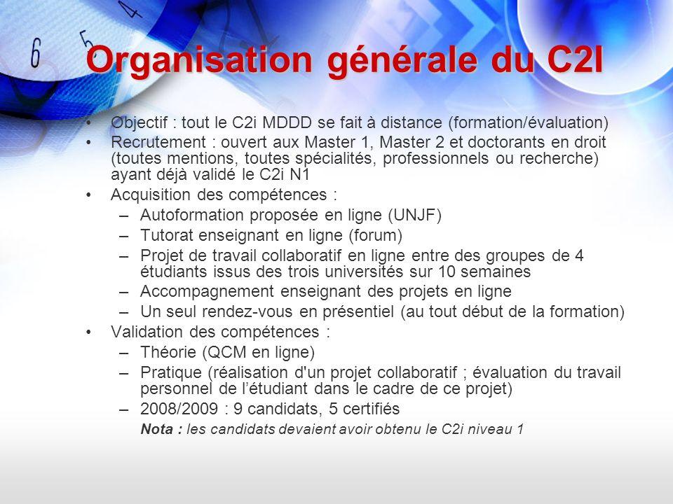 Organisation générale du C2I Objectif : tout le C2i MDDD se fait à distance (formation/évaluation) Recrutement : ouvert aux Master 1, Master 2 et doct