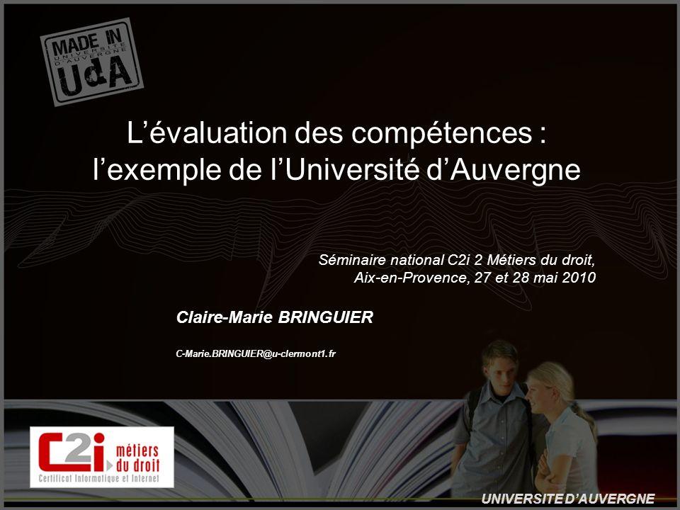 UNIVERSITE DAUVERGNE Claire-Marie BRINGUIER C-Marie.BRINGUIER@u-clermont1.fr Lévaluation des compétences : lexemple de lUniversité dAuvergne Séminaire
