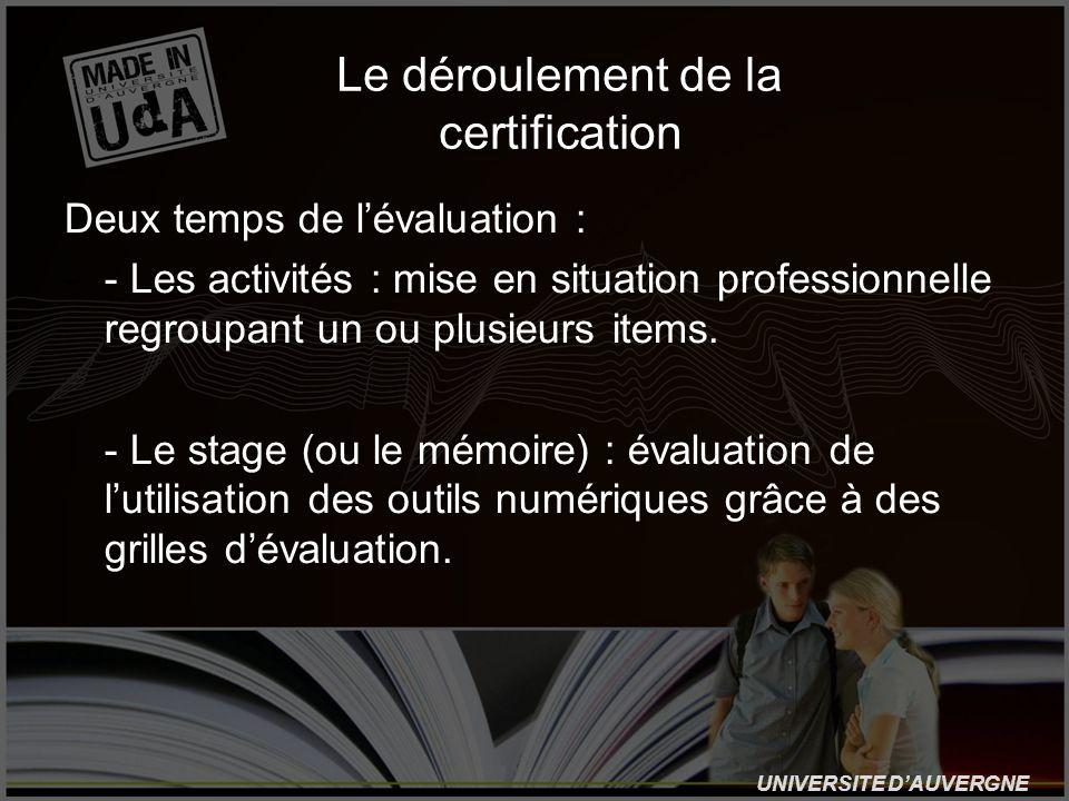 UNIVERSITE DAUVERGNE Le déroulement de la certification Deux temps de lévaluation : -- Les activités : mise en situation professionnelle regroupant un