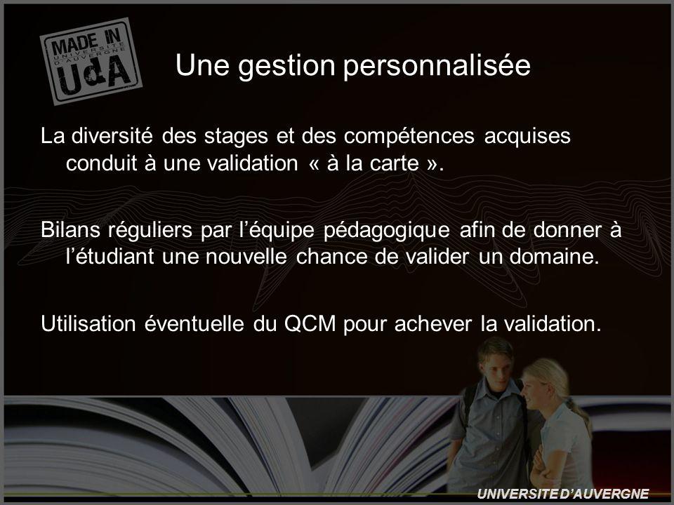 UNIVERSITE DAUVERGNE Une gestion personnalisée La diversité des stages et des compétences acquises conduit à une validation « à la carte ». Bilans rég