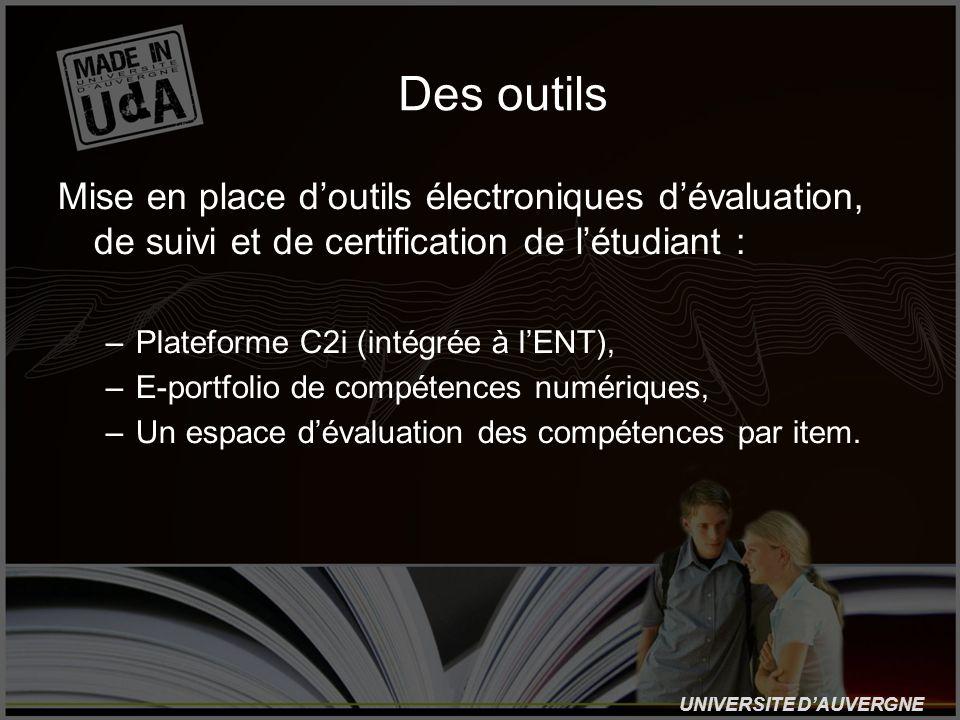 UNIVERSITE DAUVERGNE Des outils Mise en place doutils électroniques dévaluation, de suivi et de certification de létudiant : –Plateforme C2i (intégrée