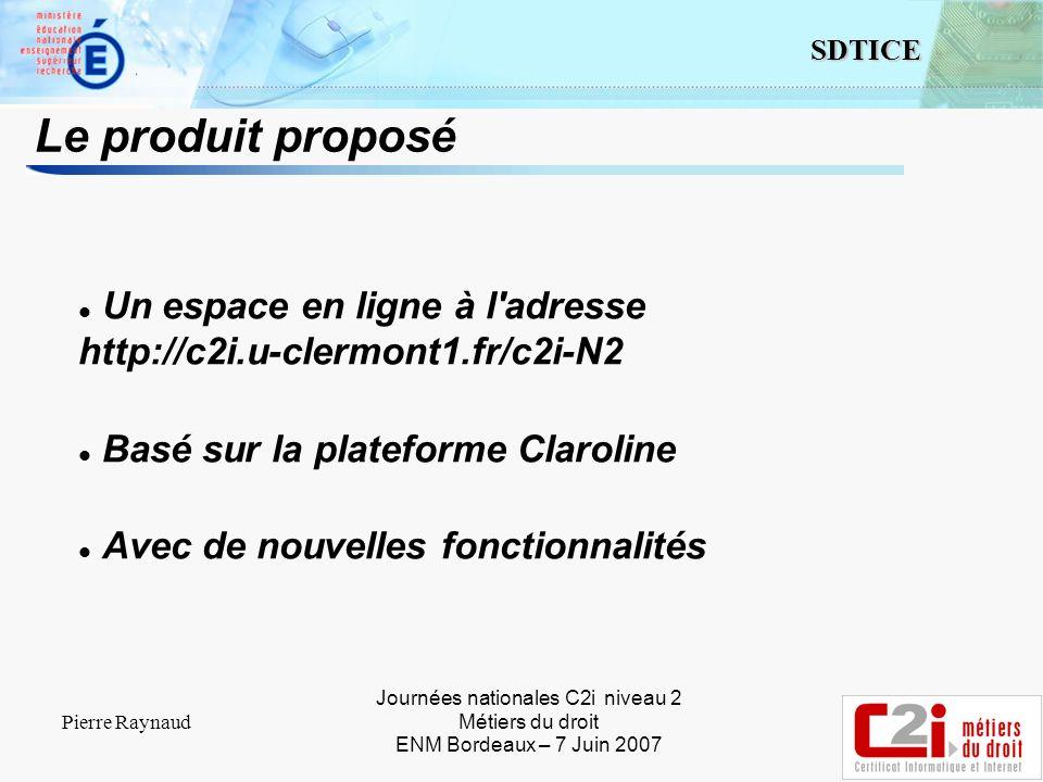 5 SDTICE Journées nationales C2i niveau 2 Métiers du droit ENM Bordeaux – 7 Juin 2007 Pierre Raynaud Le produit proposé Un espace en ligne à l adresse http://c2i.u-clermont1.fr/c2i-N2 Basé sur la plateforme Claroline Avec de nouvelles fonctionnalités