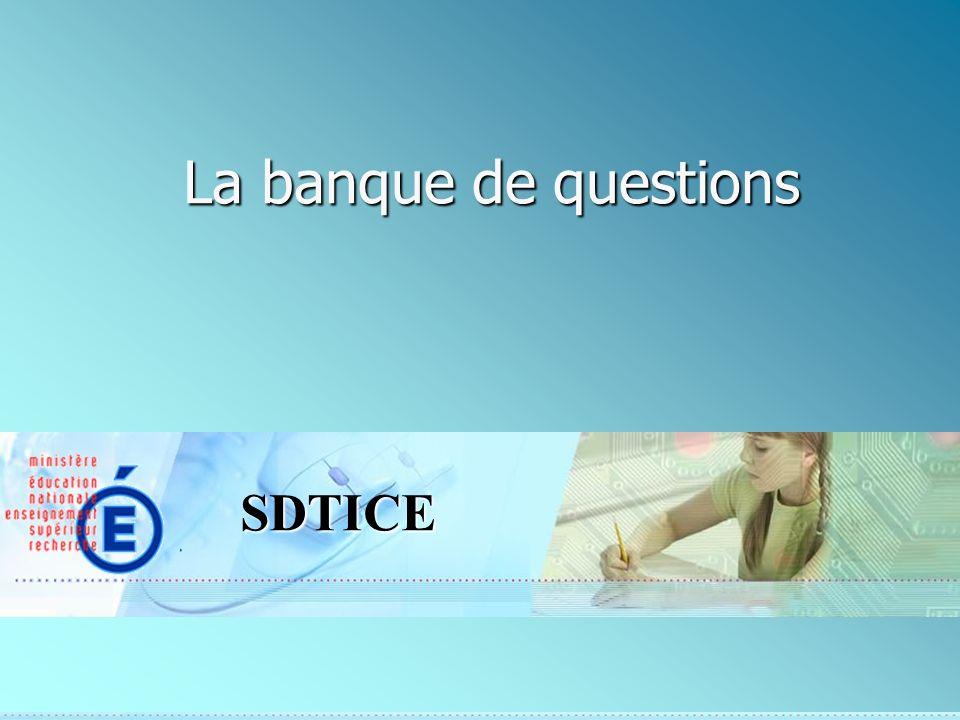 SDTICE La banque de questions