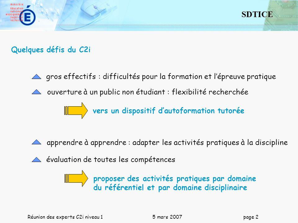 2 SDTICE Réunion des experts C2i niveau 1 5 mars 2007 page 2 Quelques défis du C2i vers un dispositif dautoformation tutorée gros effectifs : difficul
