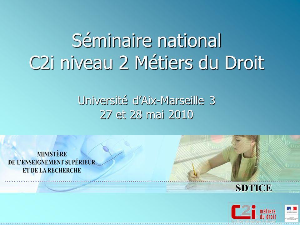 SDTICE Séminaire national C2i niveau 2 Métiers du Droit Université dAix-Marseille 3 27 et 28 mai 2010