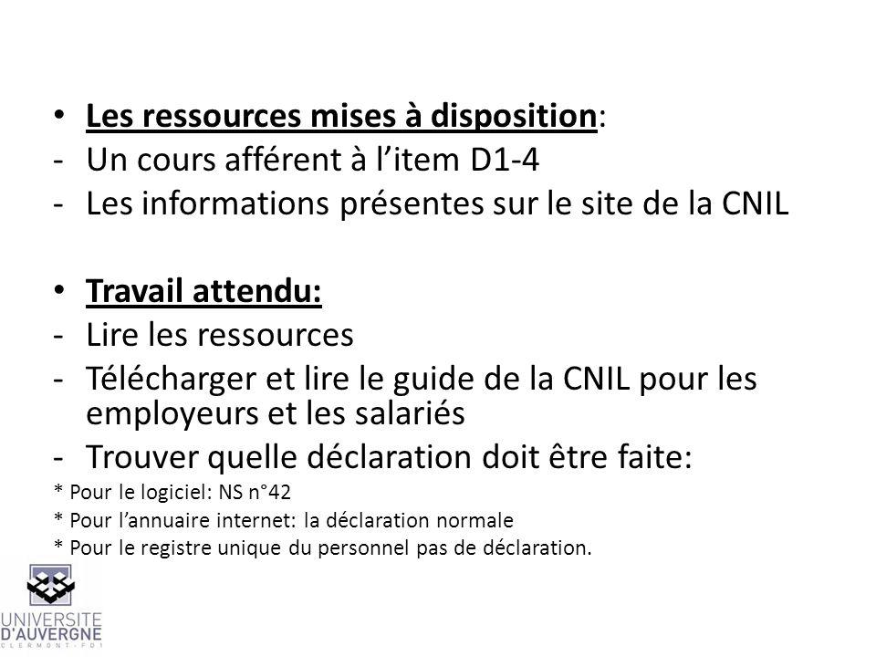 Les ressources mises à disposition: -Un cours afférent à litem D1-4 -Les informations présentes sur le site de la CNIL Travail attendu: -Lire les ress