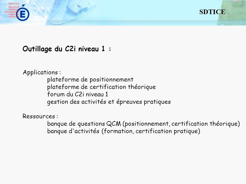 2 SDTICE Outillage du C2i niveau 1 : Applications : plateforme de positionnement plateforme de certification théorique forum du C2i niveau 1 gestion des activités et épreuves pratiques Ressources : banque de questions QCM (positionnement, certification théorique) banque d activités (formation, certification pratique)