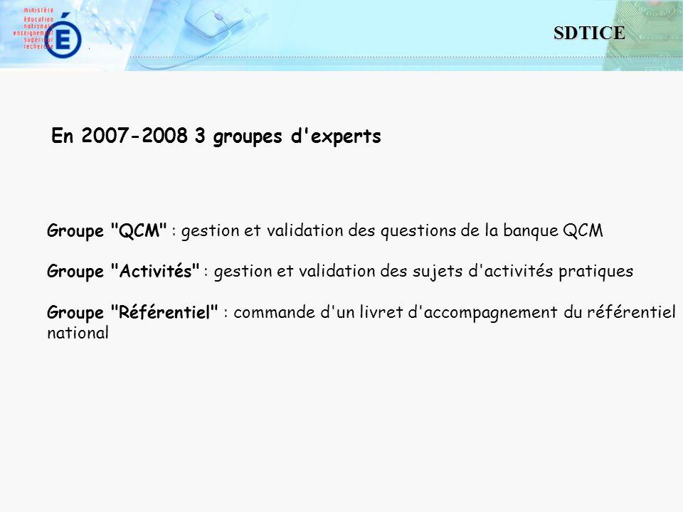 3 SDTICE En 2007-2008 3 groupes d experts Groupe QCM : gestion et validation des questions de la banque QCM Groupe Activités : gestion et validation des sujets d activités pratiques Groupe Référentiel : commande d un livret d accompagnement du référentiel national