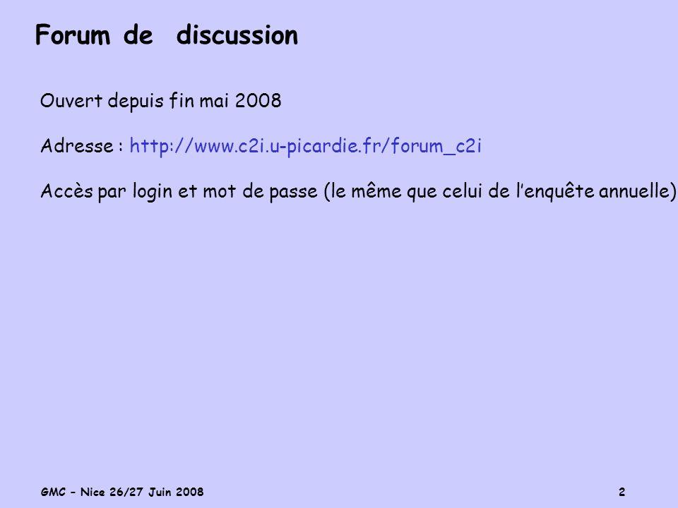 GMC – Nice 26/27 Juin 2008 2 Forum de discussion Ouvert depuis fin mai 2008 Adresse : http://www.c2i.u-picardie.fr/forum_c2i Accès par login et mot de