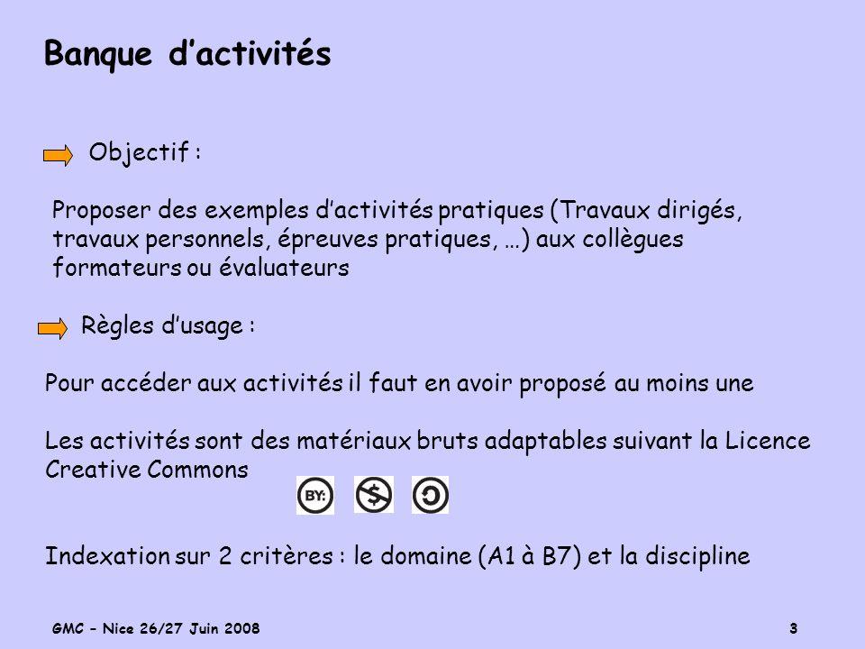 GMC – Nice 26/27 Juin 2008 3 Banque dactivités Objectif : Proposer des exemples dactivités pratiques (Travaux dirigés, travaux personnels, épreuves pr