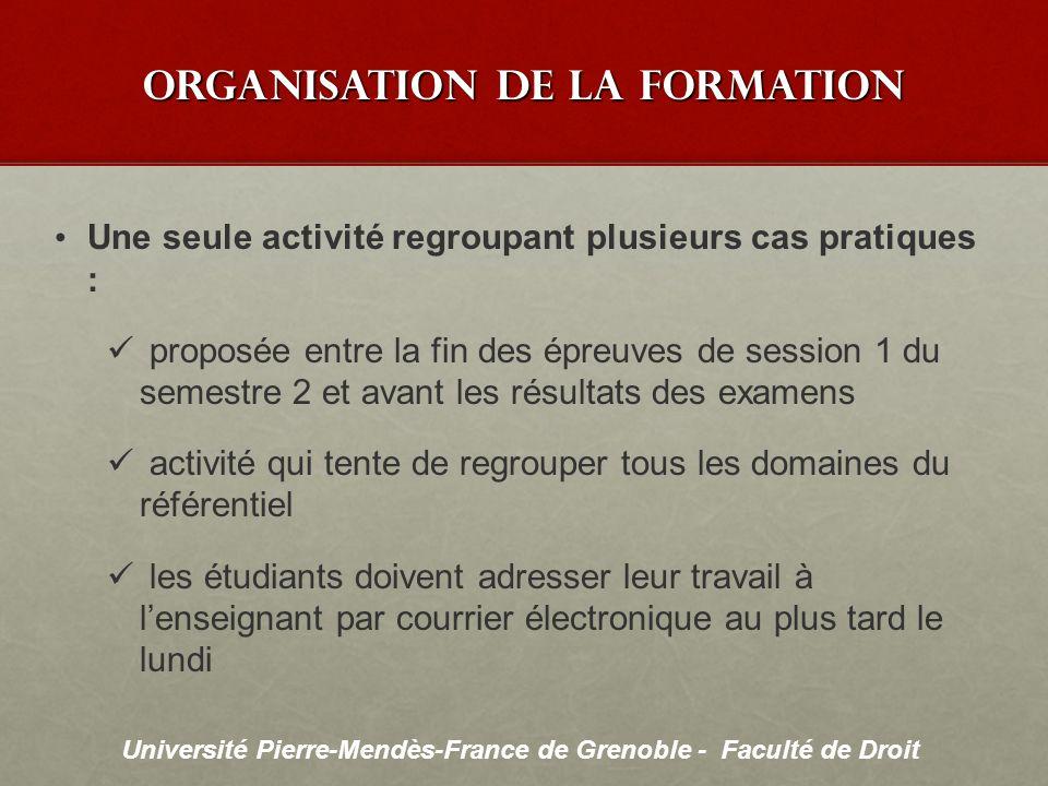 Université Pierre-Mendès-France de Grenoble - Faculté de Droit Organisation de la formation Une seule activité regroupant plusieurs cas pratiques : pr