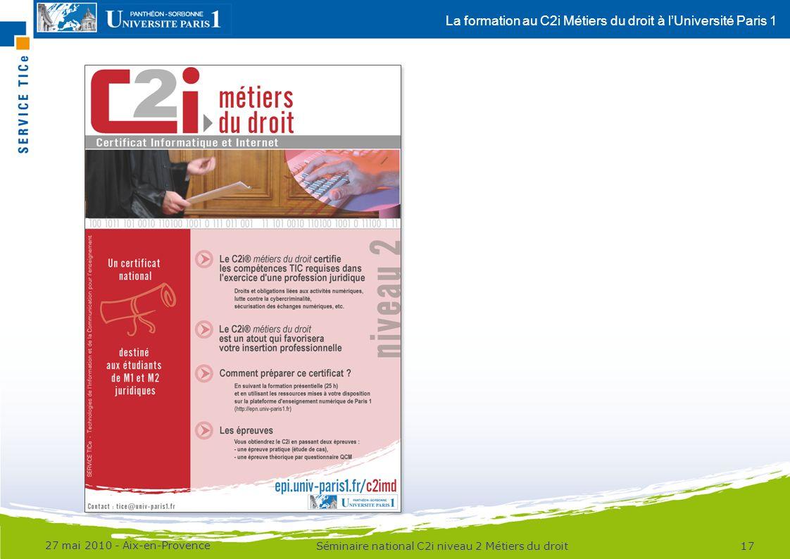La formation au C2i Métiers du droit à lUniversité Paris 1 27 mai 2010 - Aix-en-Provence Séminaire national C2i niveau 2 Métiers du droit17