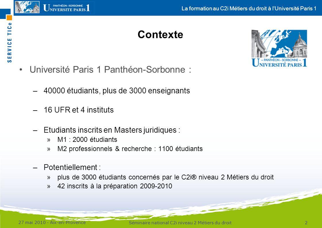La formation au C2i Métiers du droit à lUniversité Paris 1 Contexte Université Paris 1 Panthéon-Sorbonne : –40000 étudiants, plus de 3000 enseignants