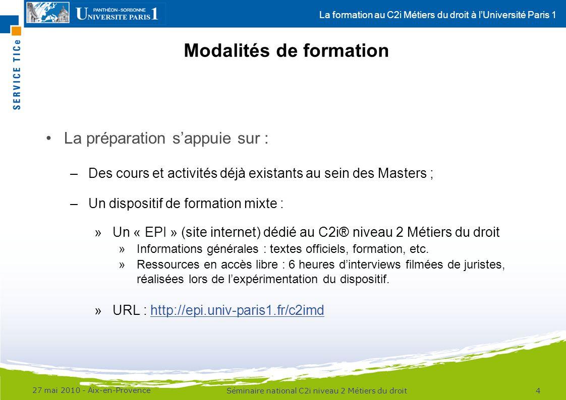 La formation au C2i Métiers du droit à lUniversité Paris 1 Modalités de formation 27 mai 2010 - Aix-en-Provence 5Séminaire national C2i niveau 2 Métiers du droit