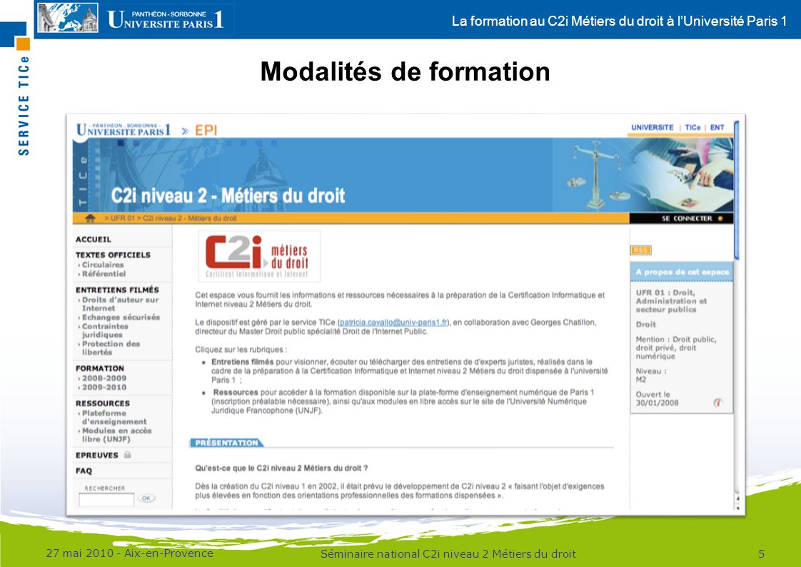 La formation au C2i Métiers du droit à lUniversité Paris 1 Modalités de formation 27 mai 2010 - Aix-en-Provence 5Séminaire national C2i niveau 2 Métie