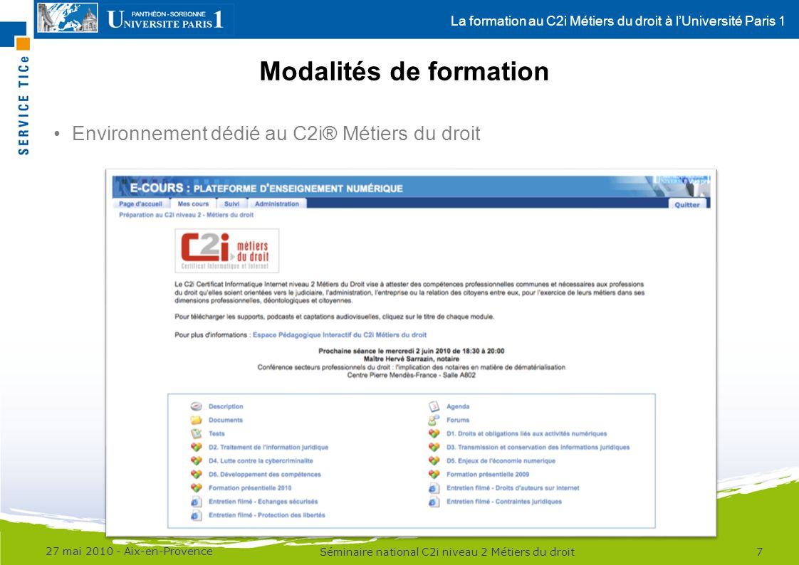 La formation au C2i Métiers du droit à lUniversité Paris 1 Modalités de formation 27 mai 2010 - Aix-en-Provence 7Séminaire national C2i niveau 2 Métie