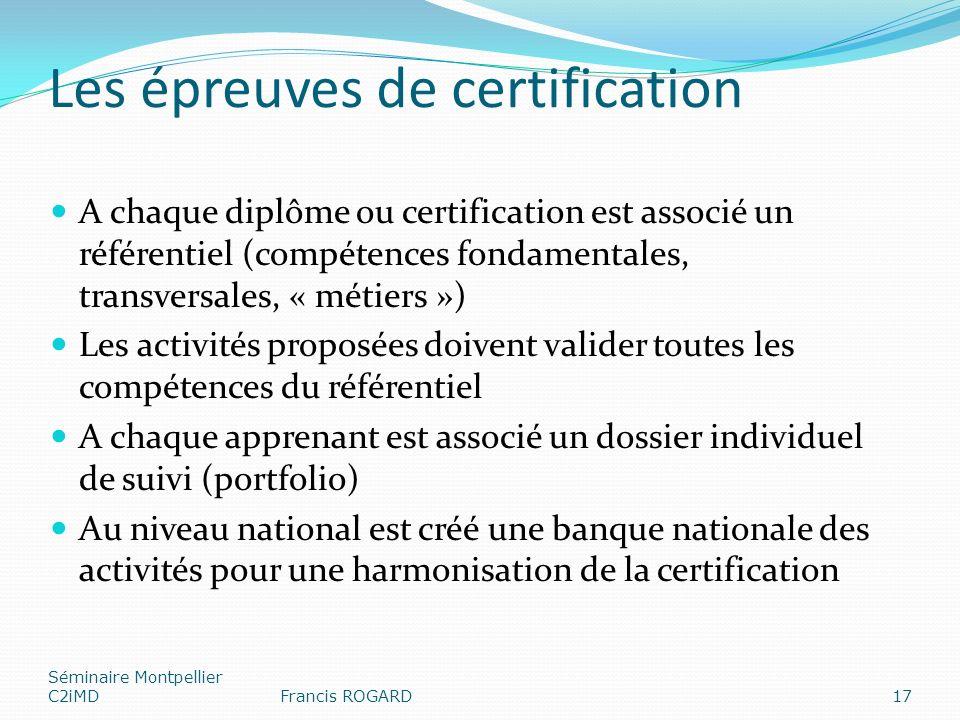 Les épreuves de certification A chaque diplôme ou certification est associé un référentiel (compétences fondamentales, transversales, « métiers ») Les