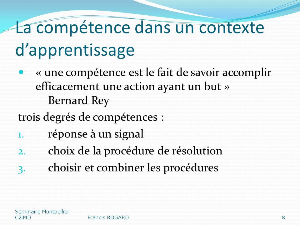 La compétence dans un contexte dapprentissage « une compétence est le fait de savoir accomplir efficacement une action ayant un but » Bernard Rey troi