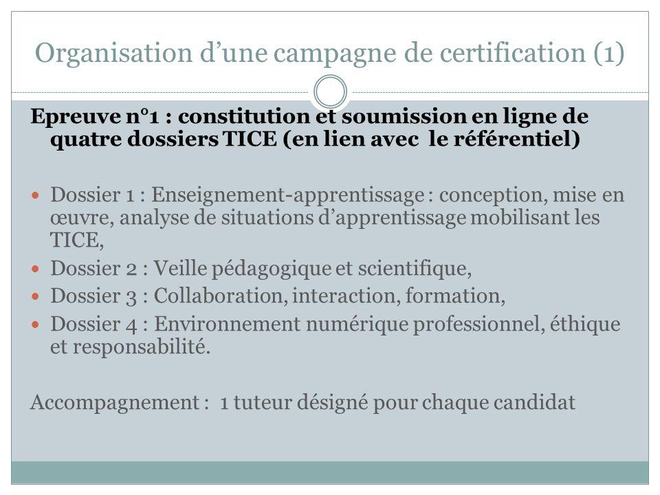 Organisation dune campagne de certification (1) Epreuve n°1 : constitution et soumission en ligne de quatre dossiers TICE (en lien avec le référentiel