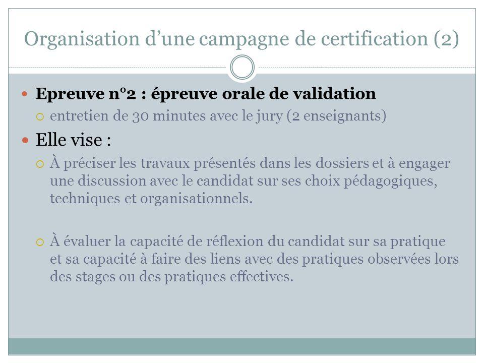 Organisation dune campagne de certification (2) Epreuve n°2 : épreuve orale de validation entretien de 30 minutes avec le jury (2 enseignants) Elle vi