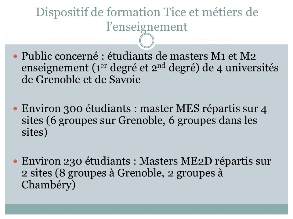 Dispositif de formation Tice et métiers de lenseignement Public concerné : étudiants de masters M1 et M2 enseignement (1 er degré et 2 nd degré) de 4