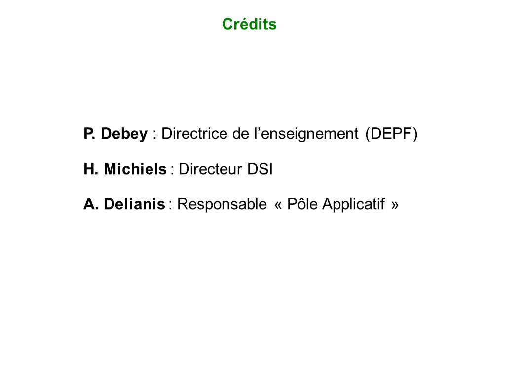 Crédits P. Debey : Directrice de lenseignement (DEPF) H. Michiels : Directeur DSI A. Delianis : Responsable « Pôle Applicatif »