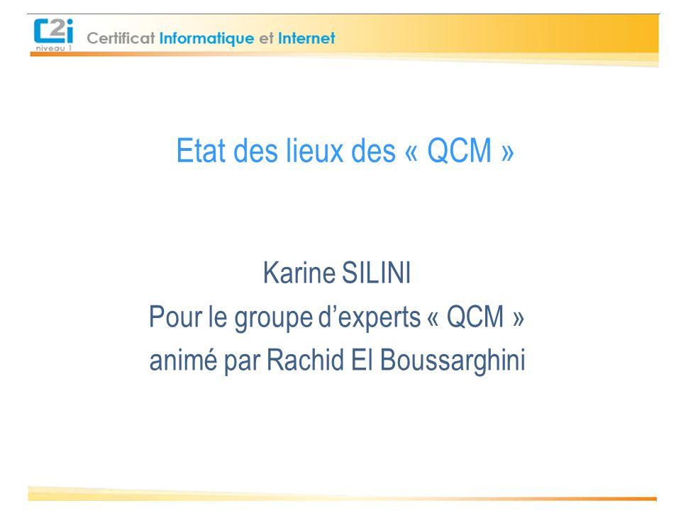 Etat des lieux des « QCM » Karine SILINI Pour le groupe dexperts « QCM » animé par Rachid El Boussarghini