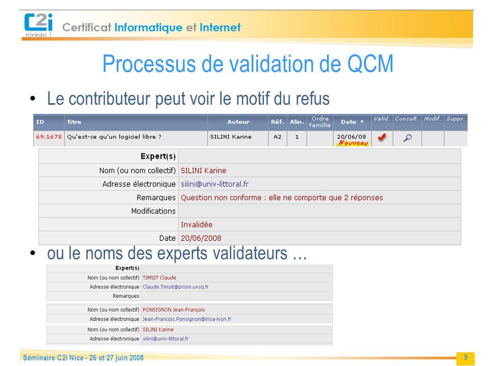 9 Séminaire C2i Nice - 26 et 27 juin 2008 Processus de validation de QCM Le contributeur peut voir le motif du refus ou le noms des experts validateurs …