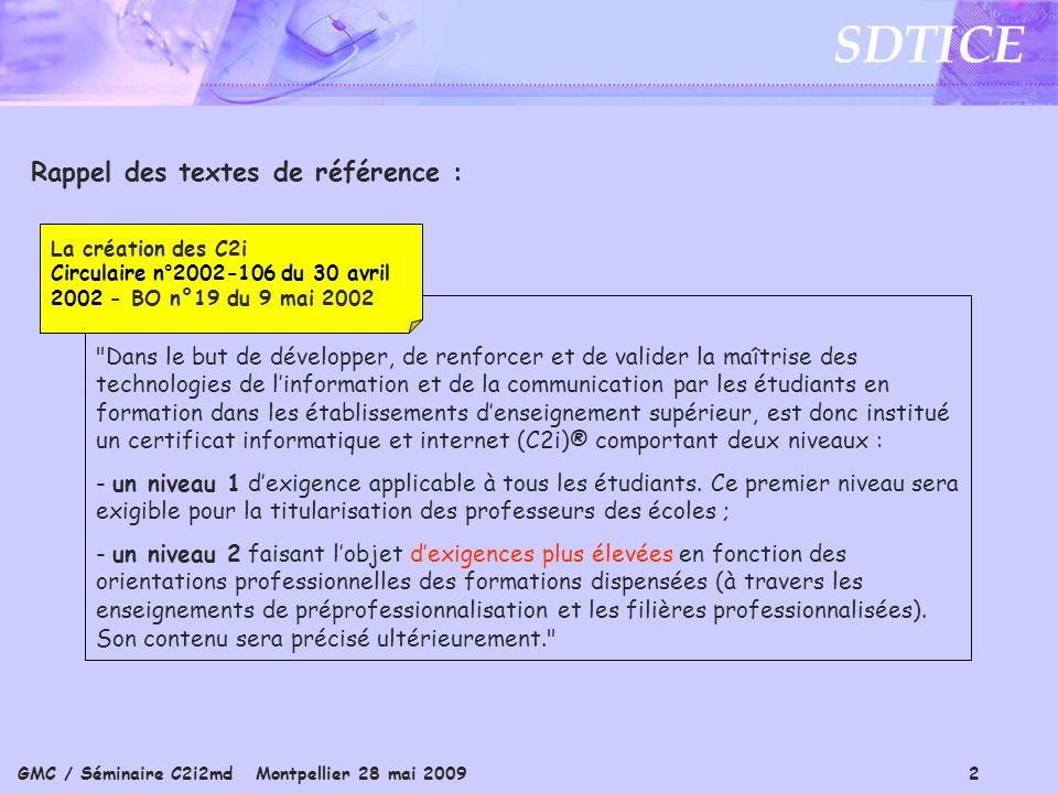 GMC / Séminaire C2i2md Montpellier 28 mai 2009 2 SDTICE Rappel des textes de référence :