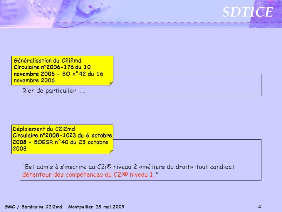 GMC / Séminaire C2i2md Montpellier 28 mai 2009 4 SDTICE Est admis à sinscrire au C2i® niveau 2 «métiers du droit» tout candidat détenteur des compétences du C2i® niveau 1.