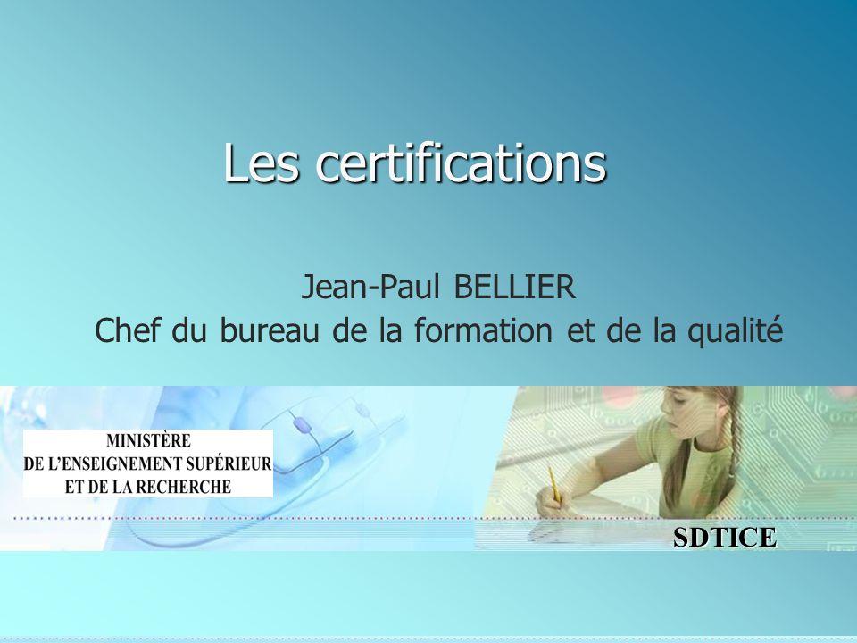 SDTICE Les certifications Jean-Paul BELLIER Chef du bureau de la formation et de la qualité