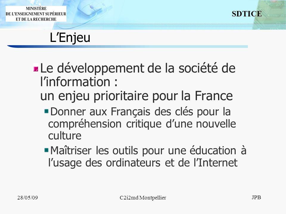 2 SDTICE JPB 28/05/09C2i2md Montpellier LEnjeu Le développement de la société de linformation : un enjeu prioritaire pour la France Donner aux Français des clés pour la compréhension critique dune nouvelle culture Maîtriser les outils pour une éducation à lusage des ordinateurs et de lInternet