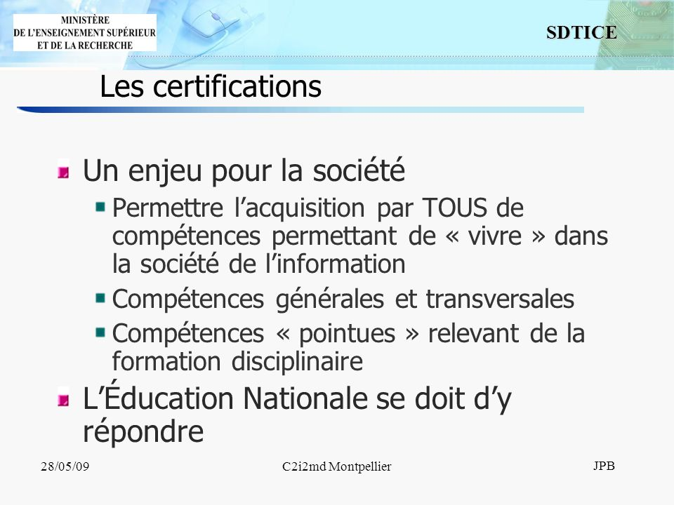 14 SDTICE JPB 28/05/09C2i2md Montpellier Conclusion Toutes les conditions sont réunies pour une généralisation complète et rapide de ce C2i