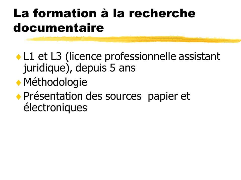 La formation à la recherche documentaire L1 et L3 (licence professionnelle assistant juridique), depuis 5 ans Méthodologie Présentation des sources papier et électroniques