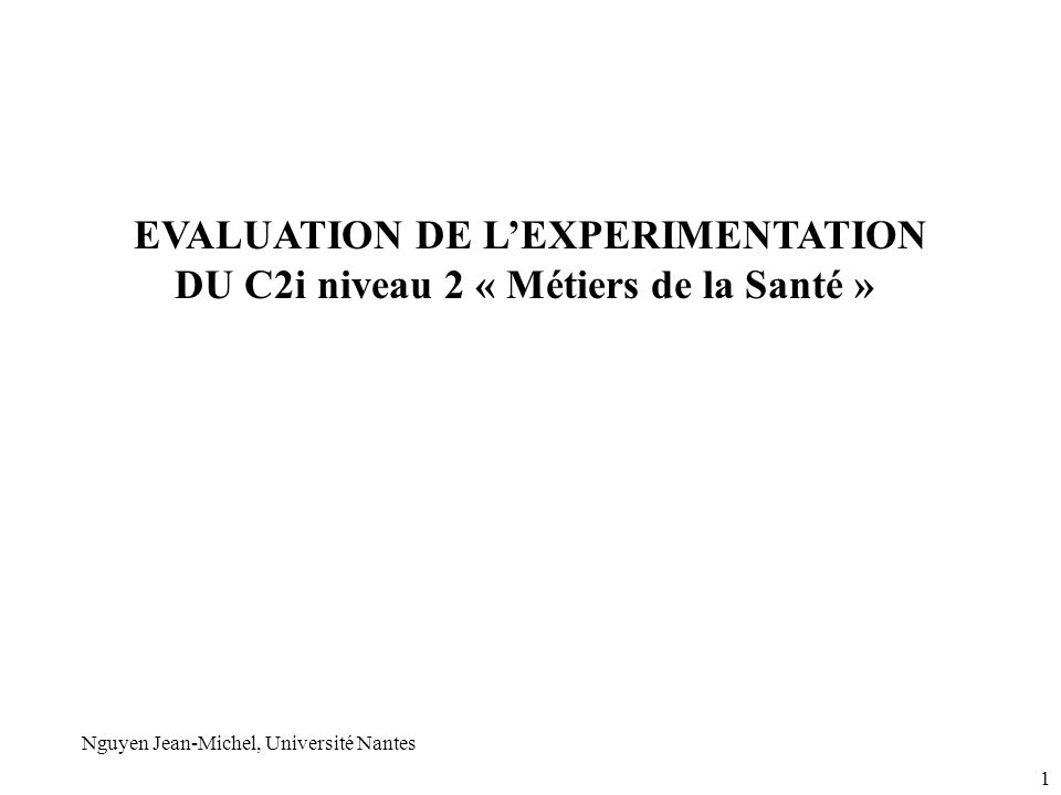 EVALUATION DE LEXPERIMENTATION DU C2i niveau 2 « Métiers de la Santé » Nguyen Jean-Michel, Université Nantes 1