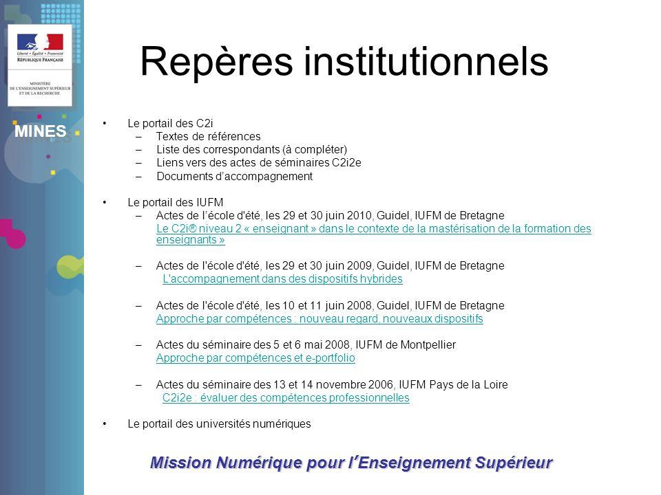 MINES Mission Numérique pour lEnseignement Supérieur Repères institutionnels Le portail des C2i –Textes de références –Liste des correspondants (à com
