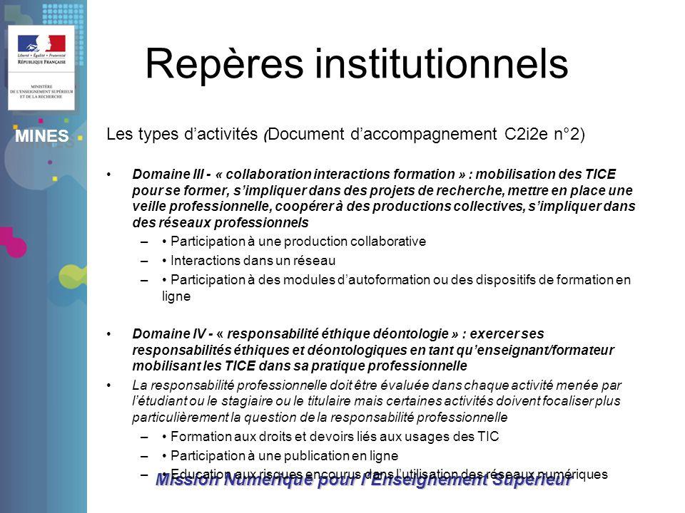 MINES Mission Numérique pour lEnseignement Supérieur Repères institutionnels Les types dactivités ( Document daccompagnement C2i2e n°2) Domaine III -
