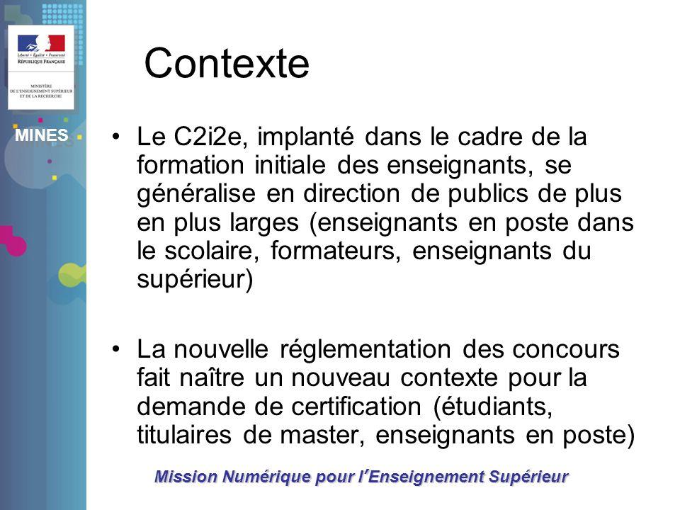 MINES Mission Numérique pour lEnseignement Supérieur Contexte Le C2i2e, implanté dans le cadre de la formation initiale des enseignants, se généralise