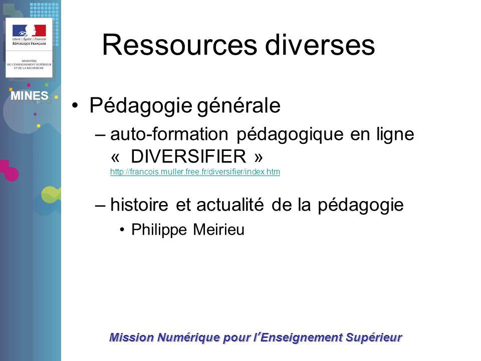 MINES Mission Numérique pour lEnseignement Supérieur Ressources diverses Pédagogie générale –auto-formation pédagogique en ligne « DIVERSIFIER » http: