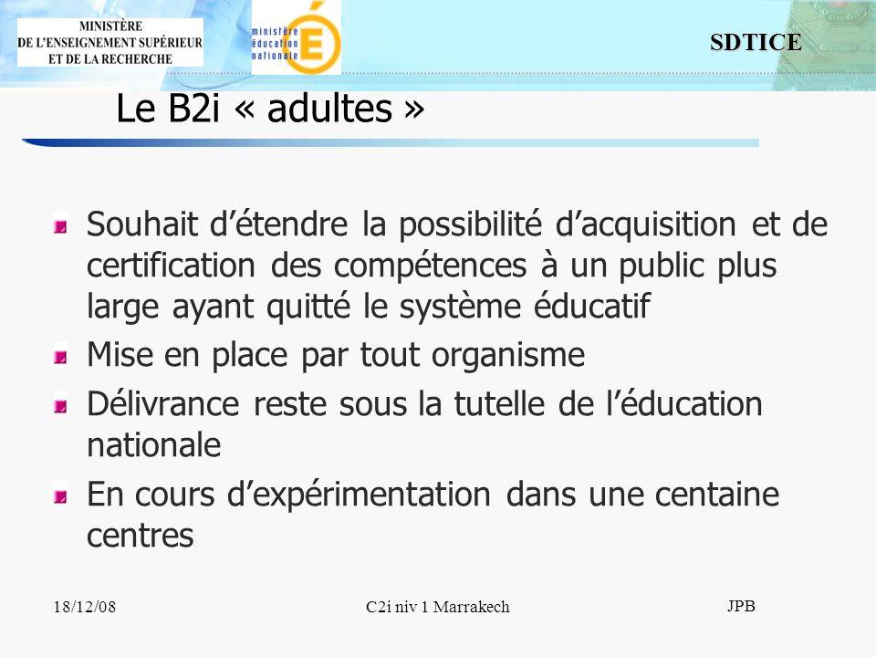SDTICE JPB 18/12/08C2i niv 1 Marrakech Le B2i « adultes » Souhait détendre la possibilité dacquisition et de certification des compétences à un public
